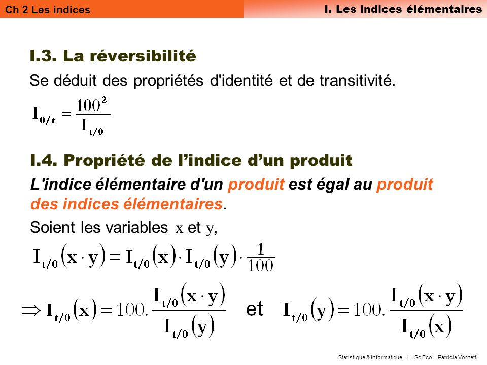 I.3. La réversibilité Se déduit des propriétés d identité et de transitivité. I.4. Propriété de l'indice d'un produit.