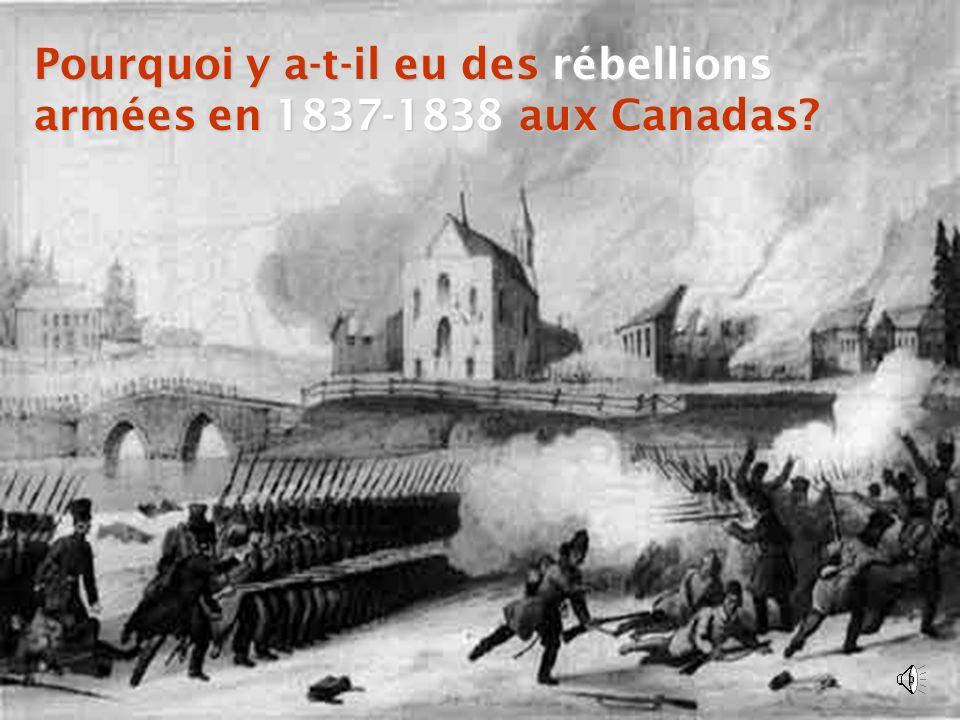Pourquoi y a-t-il eu des rébellions armées en 1837-1838 aux Canadas
