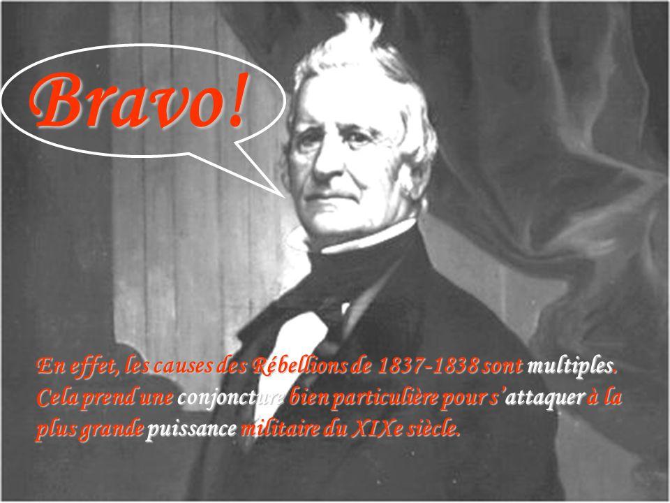Bravo! En effet, les causes des Rébellions de 1837-1838 sont multiples. Cela prend une conjoncture bien particulière pour s'attaquer à la.