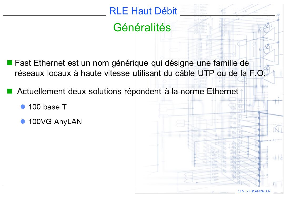Généralités Fast Ethernet est un nom générique qui désigne une famille de réseaux locaux à haute vitesse utilisant du câble UTP ou de la F.O.