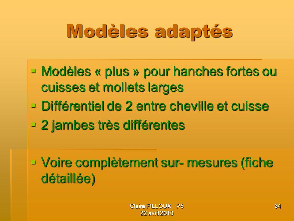 Modèles adaptés Modèles « plus » pour hanches fortes ou cuisses et mollets larges. Différentiel de 2 entre cheville et cuisse.