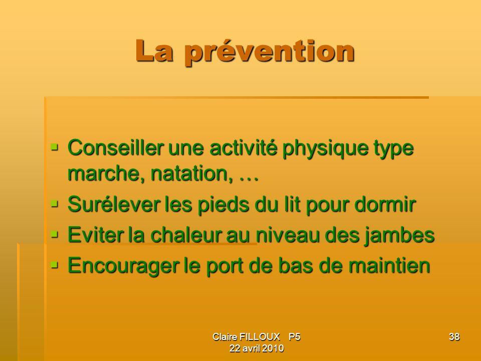 La prévention Conseiller une activité physique type marche, natation, … Surélever les pieds du lit pour dormir.