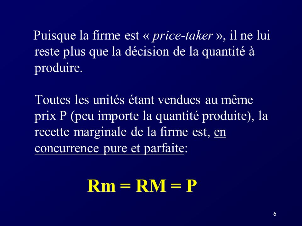Puisque la firme est « price-taker », il ne lui reste plus que la décision de la quantité à produire.