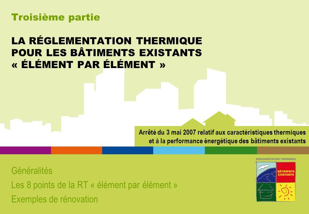 Les 8 points de la RT « élément par élément » Exemples de rénovation