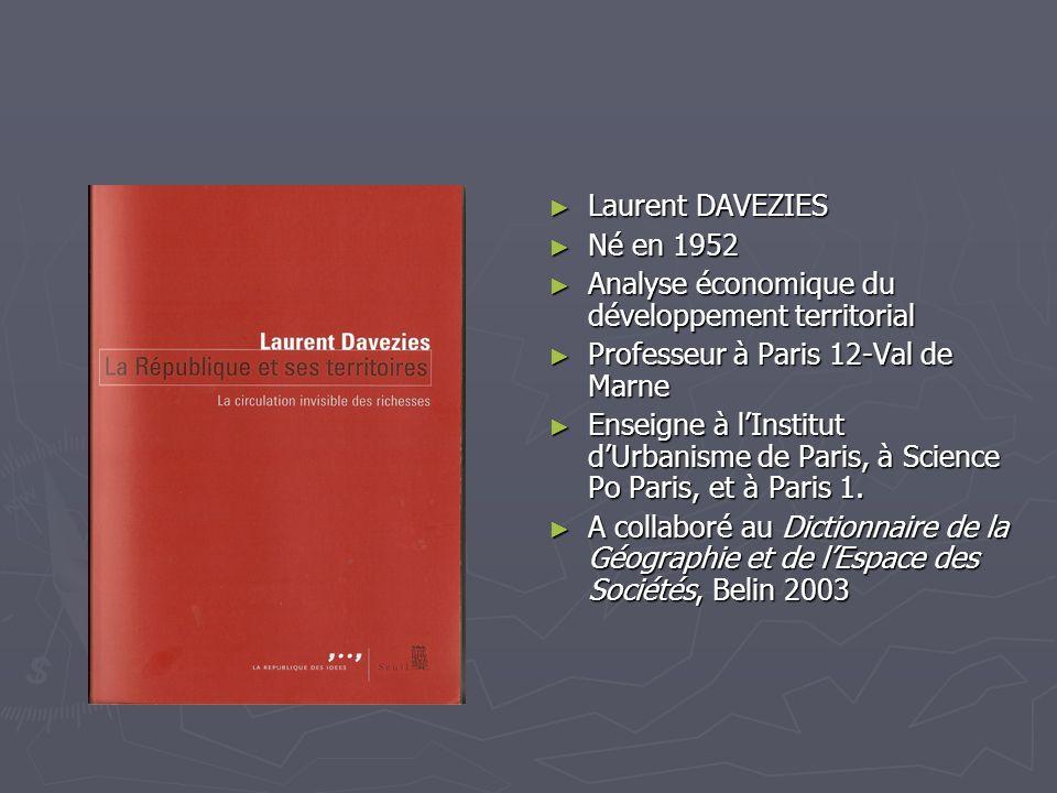 Laurent DAVEZIES Né en 1952. Analyse économique du développement territorial. Professeur à Paris 12-Val de Marne.