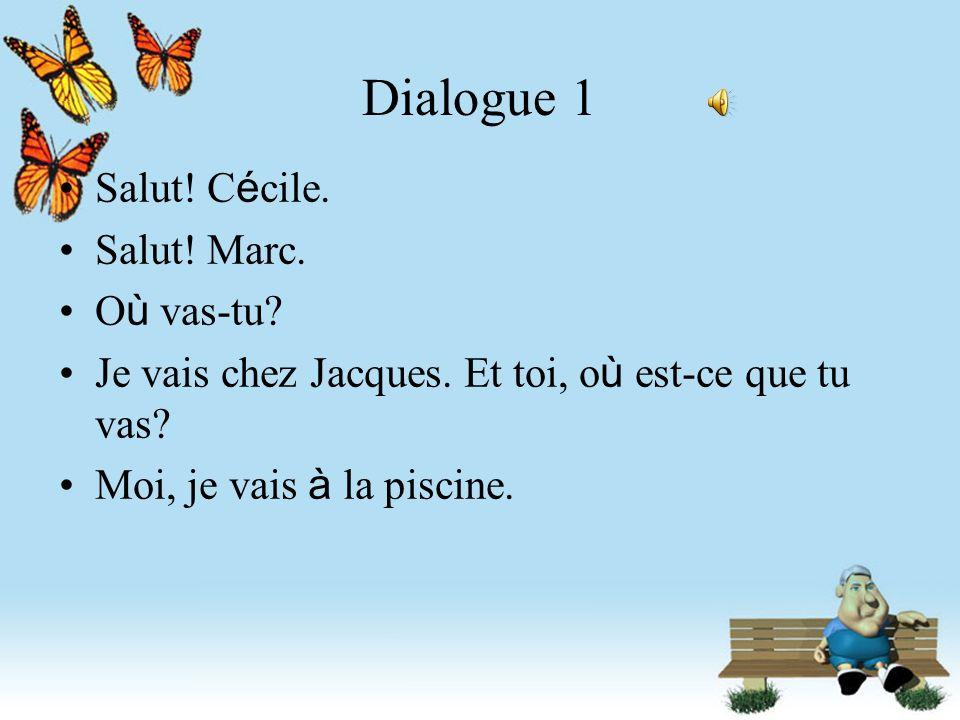 Dialogue 1 Salut! Cécile. Salut! Marc. Où vas-tu