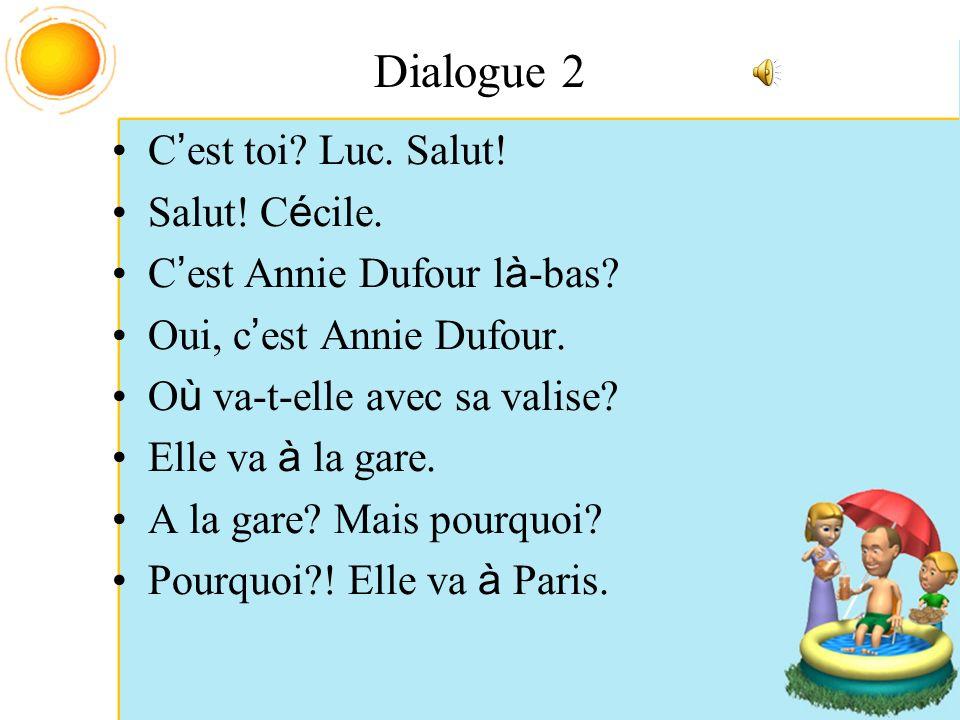 Dialogue 2 C'est toi Luc. Salut! Salut! Cécile.