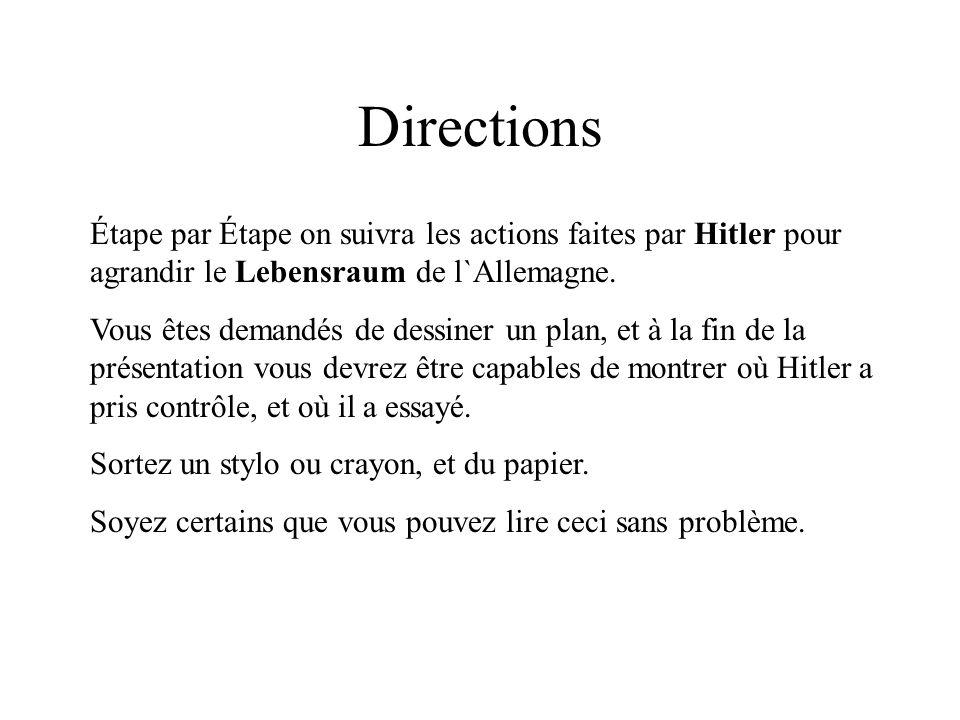 Directions Étape par Étape on suivra les actions faites par Hitler pour agrandir le Lebensraum de l`Allemagne.