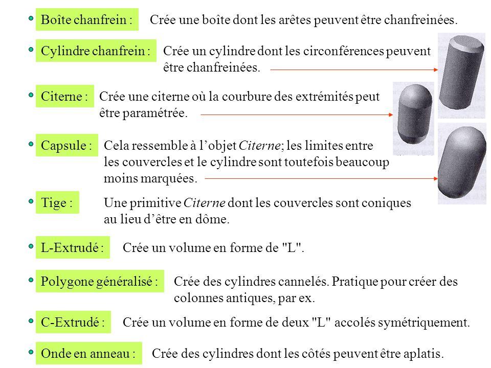Boîte chanfrein : Crée une boîte dont les arêtes peuvent être chanfreinées. Cylindre chanfrein : Crée un cylindre dont les circonférences peuvent.