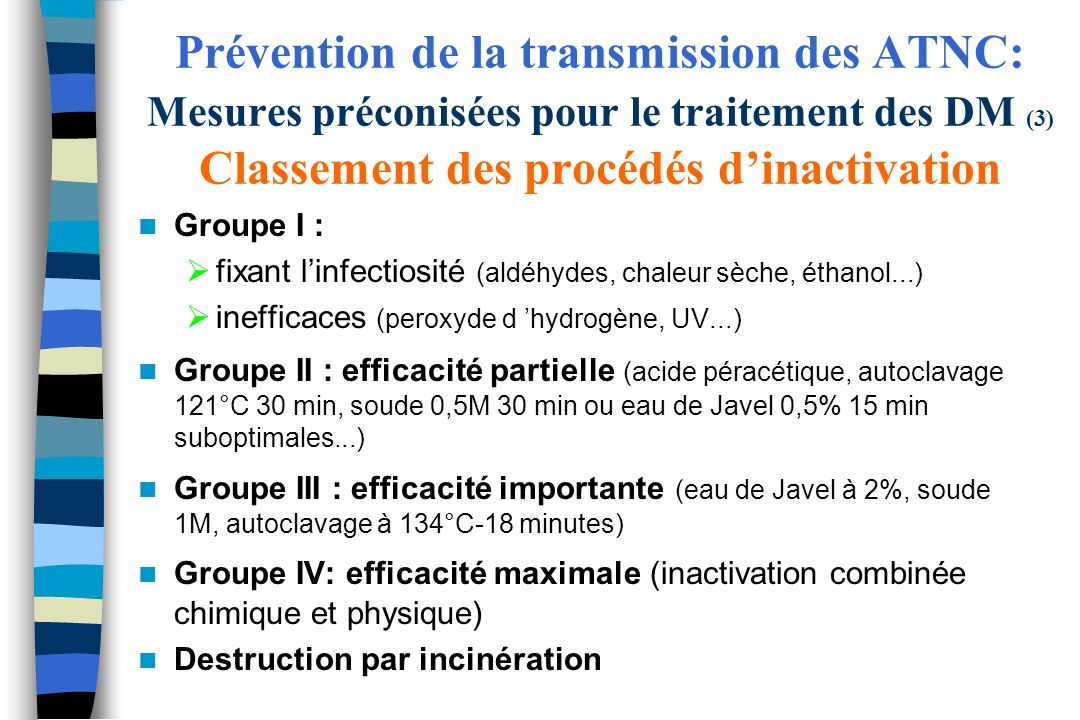 Prévention de la transmission des ATNC: Mesures préconisées pour le traitement des DM (3) Classement des procédés d'inactivation