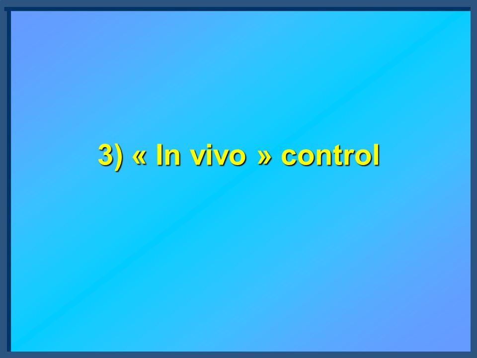 3) « In vivo » control