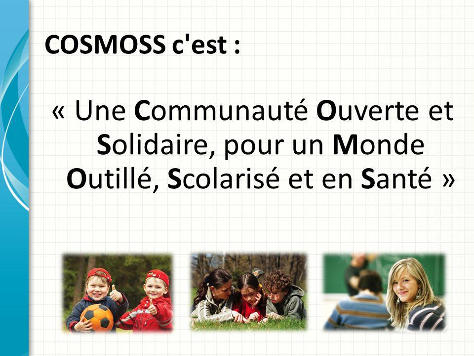 COSMOSS c est : « Une Communauté Ouverte et Solidaire, pour un Monde Outillé, Scolarisé et en Santé »