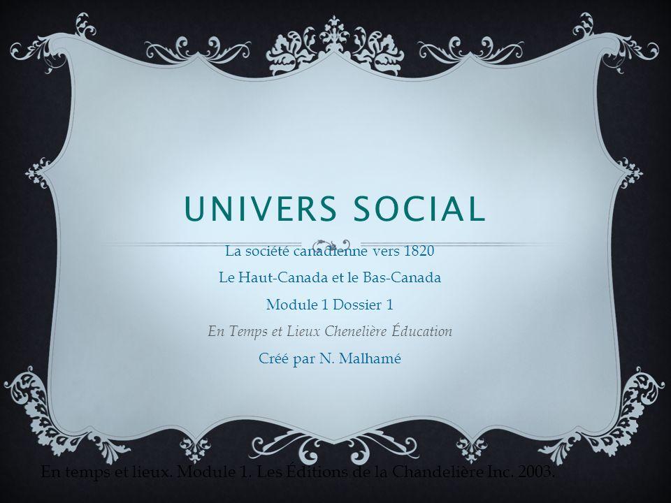 Univers Social La société canadienne vers 1820. Le Haut-Canada et le Bas-Canada. Module 1 Dossier 1.