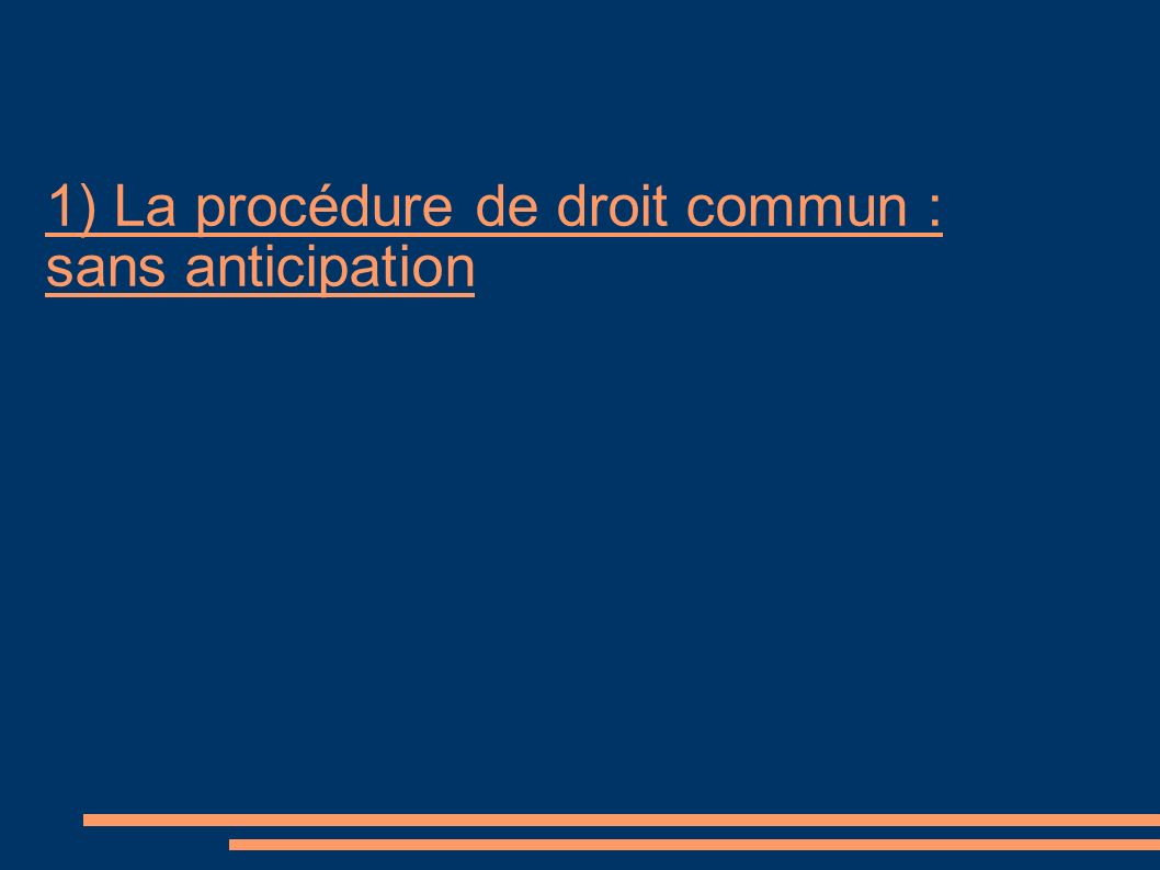 1) La procédure de droit commun : sans anticipation