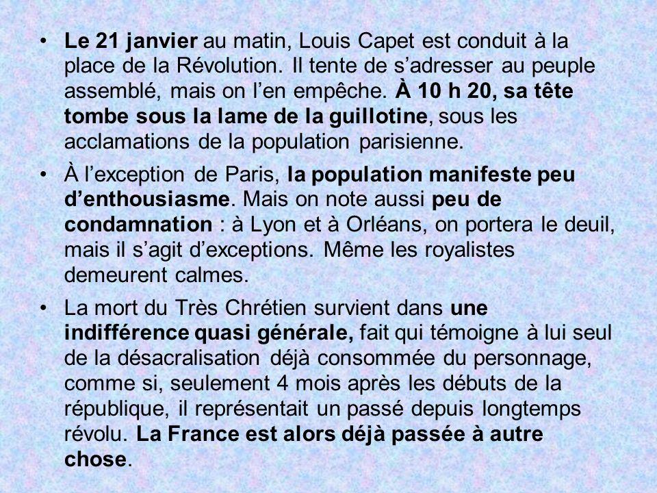 Le 21 janvier au matin, Louis Capet est conduit à la place de la Révolution. Il tente de s'adresser au peuple assemblé, mais on l'en empêche. À 10 h 20, sa tête tombe sous la lame de la guillotine, sous les acclamations de la population parisienne.