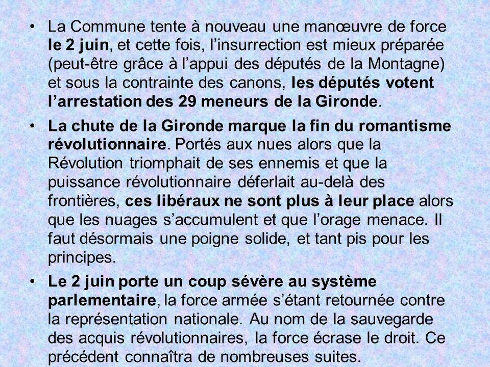 La Commune tente à nouveau une manœuvre de force le 2 juin, et cette fois, l'insurrection est mieux préparée (peut-être grâce à l'appui des députés de la Montagne) et sous la contrainte des canons, les députés votent l'arrestation des 29 meneurs de la Gironde.