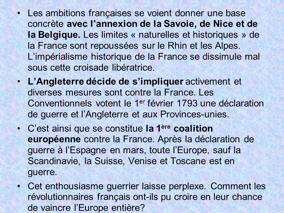Les ambitions françaises se voient donner une base concrète avec l'annexion de la Savoie, de Nice et de la Belgique. Les limites « naturelles et historiques » de la France sont repoussées sur le Rhin et les Alpes. L'impérialisme historique de la France se dissimule mal sous cette croisade libératrice.