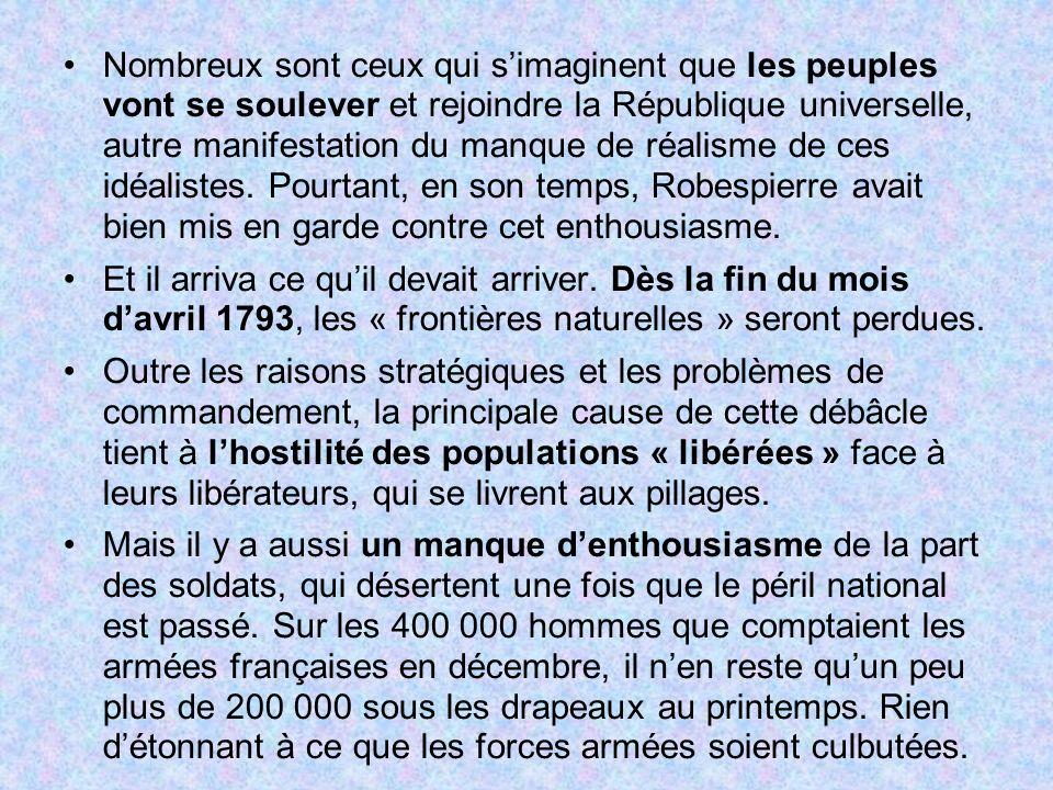 Nombreux sont ceux qui s'imaginent que les peuples vont se soulever et rejoindre la République universelle, autre manifestation du manque de réalisme de ces idéalistes. Pourtant, en son temps, Robespierre avait bien mis en garde contre cet enthousiasme.