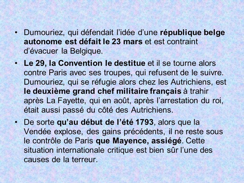 Dumouriez, qui défendait l'idée d'une république belge autonome est défait le 23 mars et est contraint d'évacuer la Belgique.