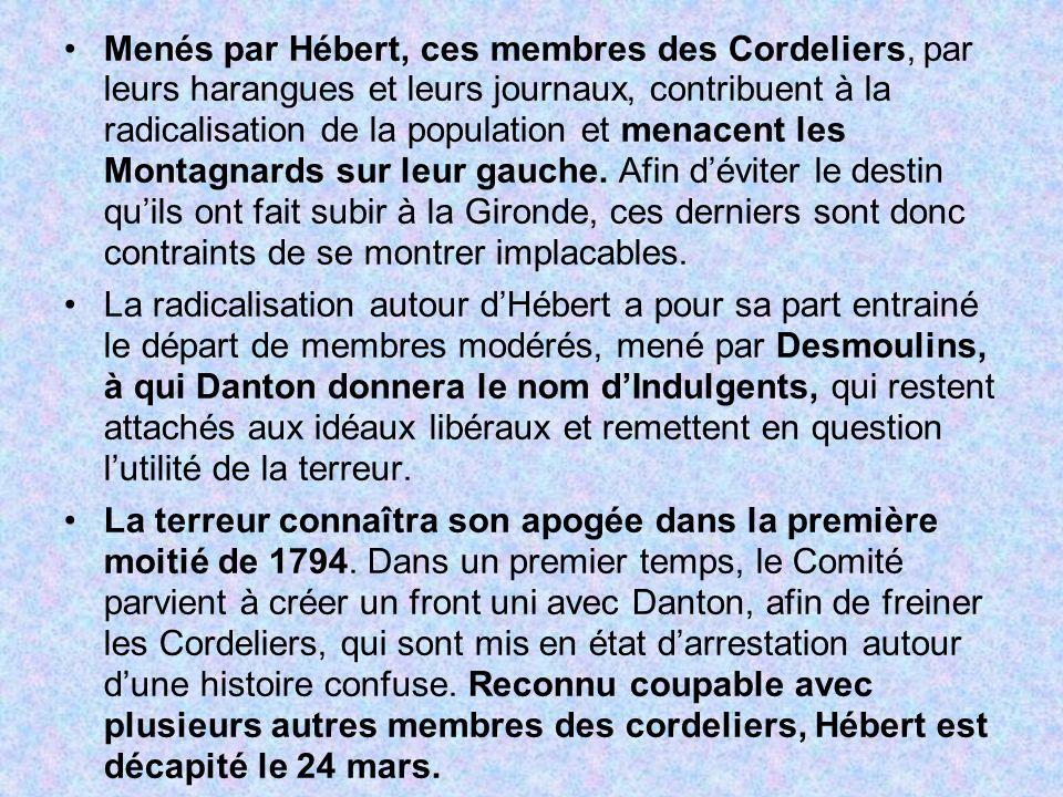 Menés par Hébert, ces membres des Cordeliers, par leurs harangues et leurs journaux, contribuent à la radicalisation de la population et menacent les Montagnards sur leur gauche. Afin d'éviter le destin qu'ils ont fait subir à la Gironde, ces derniers sont donc contraints de se montrer implacables.
