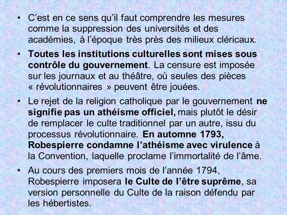 C'est en ce sens qu'il faut comprendre les mesures comme la suppression des universités et des académies, à l'époque très près des milieux cléricaux.