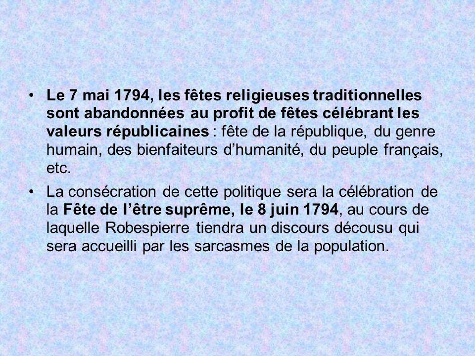 Le 7 mai 1794, les fêtes religieuses traditionnelles sont abandonnées au profit de fêtes célébrant les valeurs républicaines : fête de la république, du genre humain, des bienfaiteurs d'humanité, du peuple français, etc.