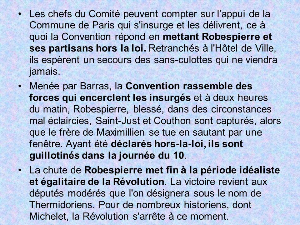 Les chefs du Comité peuvent compter sur l'appui de la Commune de Paris qui s insurge et les délivrent, ce à quoi la Convention répond en mettant Robespierre et ses partisans hors la loi. Retranchés à l Hôtel de Ville, ils espèrent un secours des sans-culottes qui ne viendra jamais.