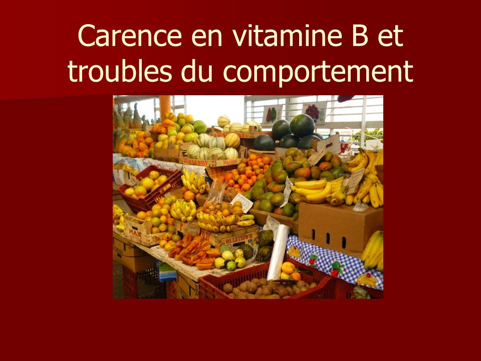 Carence en vitamine B et troubles du comportement