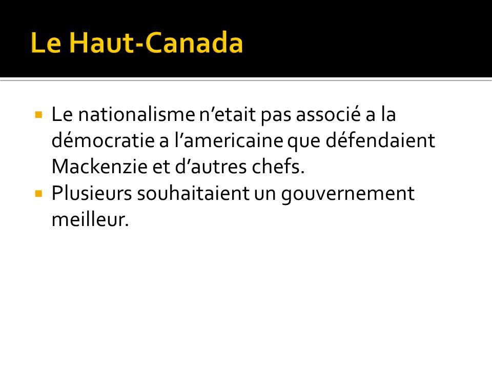 Le Haut-Canada Le nationalisme n'etait pas associé a la démocratie a l'americaine que défendaient Mackenzie et d'autres chefs.