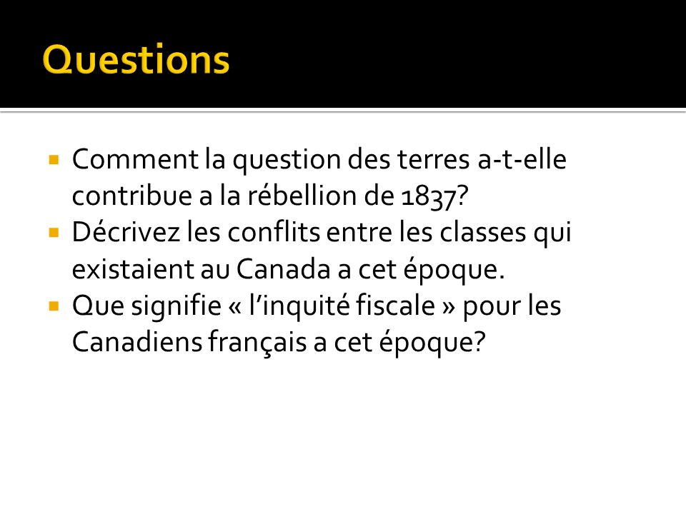 Questions Comment la question des terres a-t-elle contribue a la rébellion de 1837
