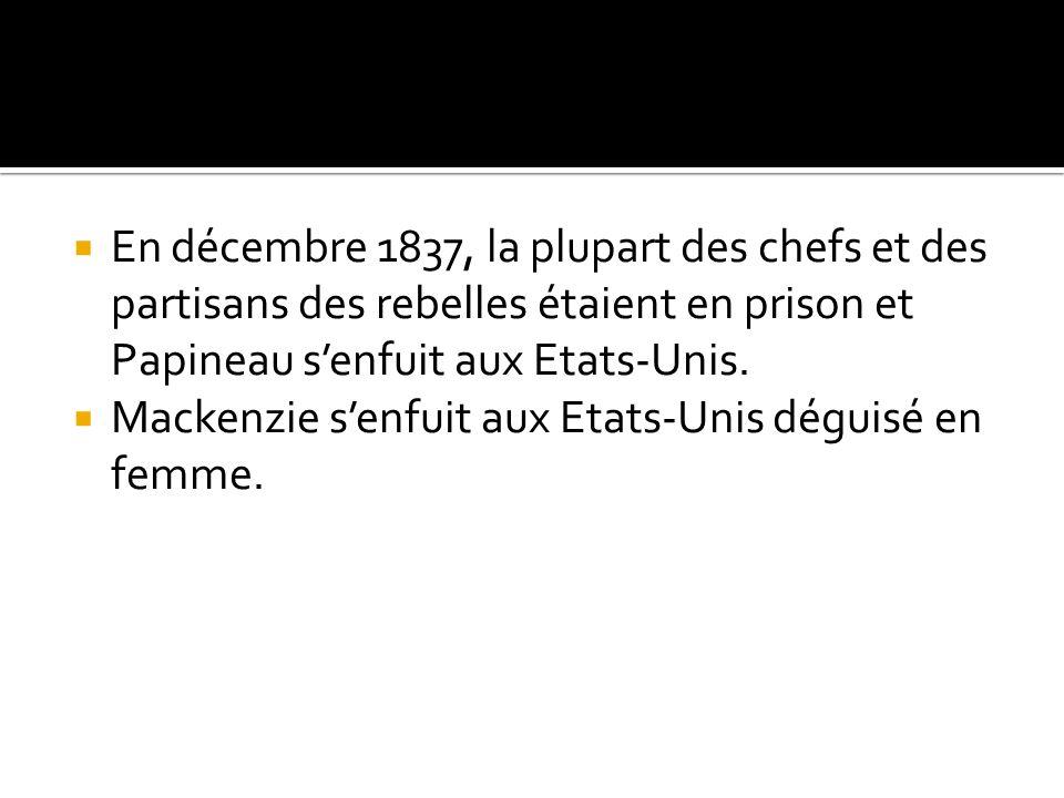 En décembre 1837, la plupart des chefs et des partisans des rebelles étaient en prison et Papineau s'enfuit aux Etats-Unis.