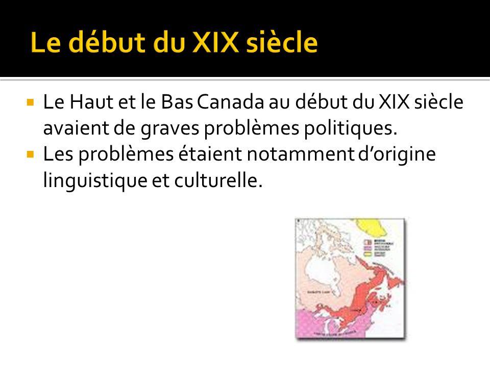 Le début du XIX siècle Le Haut et le Bas Canada au début du XIX siècle avaient de graves problèmes politiques.