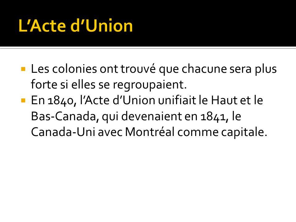 L'Acte d'Union Les colonies ont trouvé que chacune sera plus forte si elles se regroupaient.