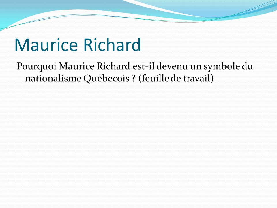 Maurice Richard Pourquoi Maurice Richard est-il devenu un symbole du nationalisme Québecois .