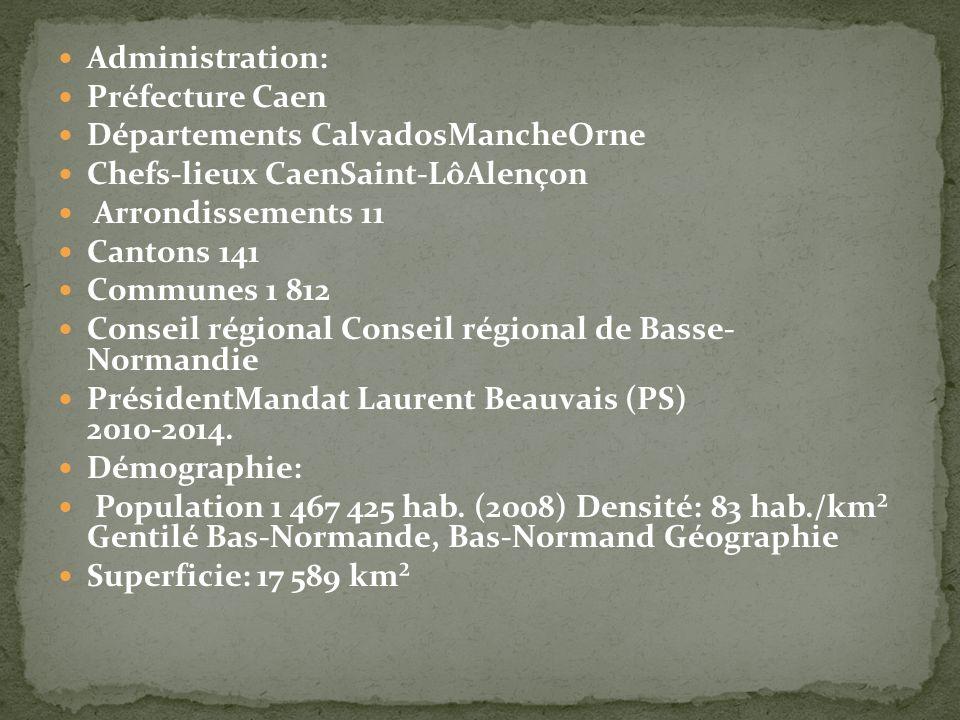 Administration: Préfecture Caen. Départements CalvadosMancheOrne. Chefs-lieux CaenSaint-LôAlençon.