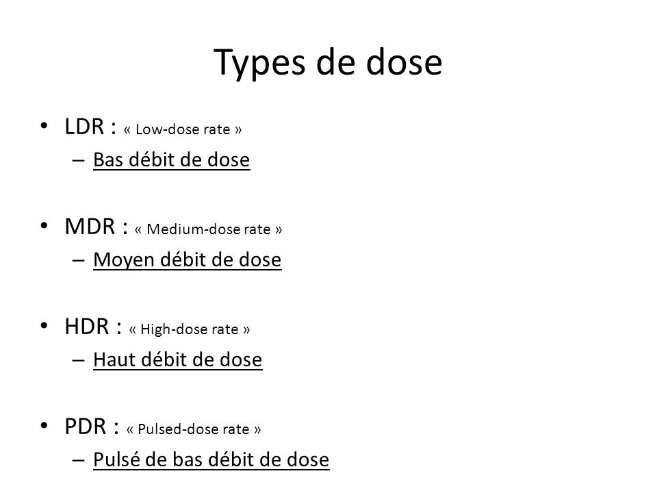 Types de dose LDR : « Low-dose rate » MDR : « Medium-dose rate »