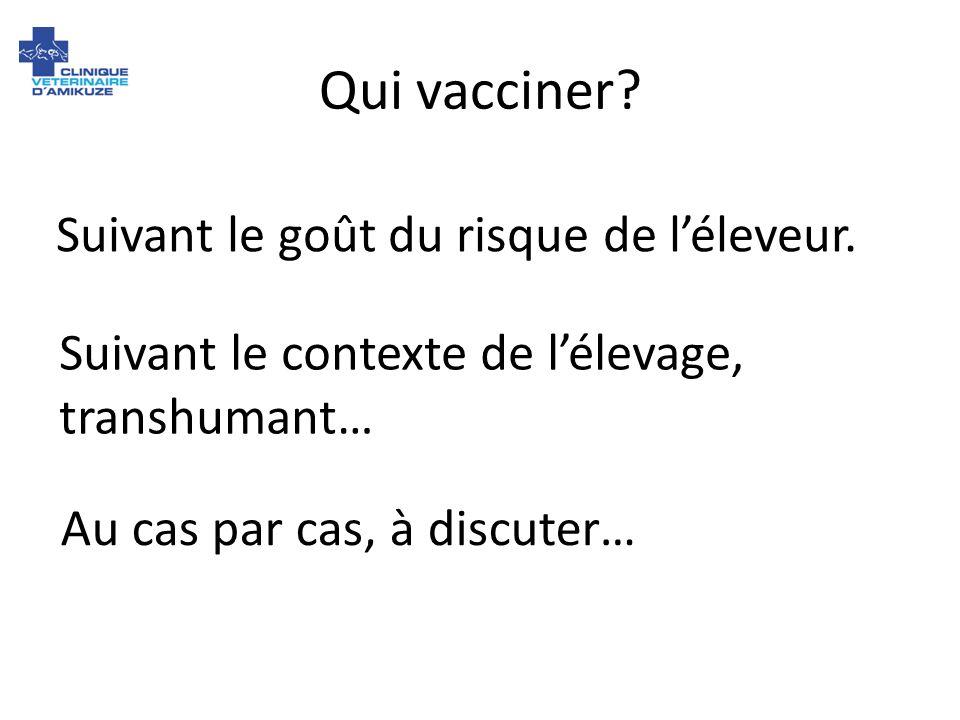 Qui vacciner Suivant le goût du risque de l'éleveur.