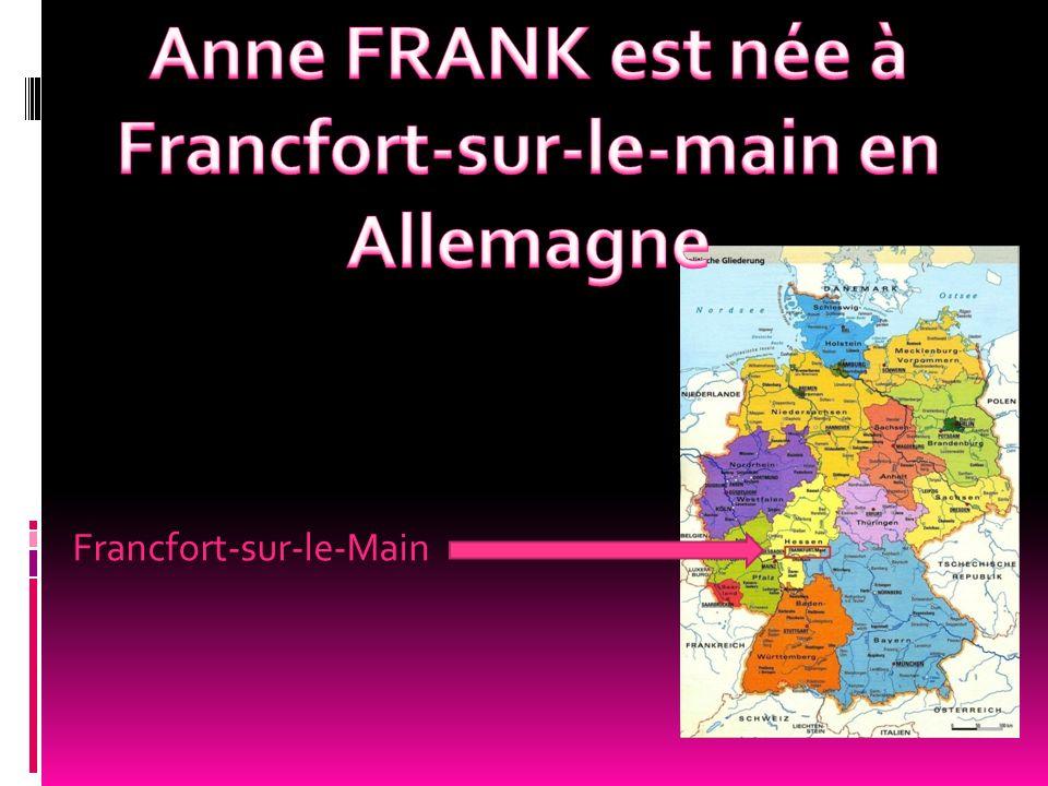 Anne FRANK est née à Francfort-sur-le-main en