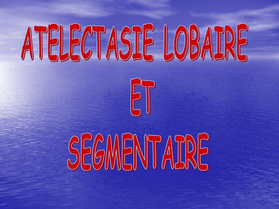 ATELECTASIE LOBAIRE ET SEGMENTAIRE