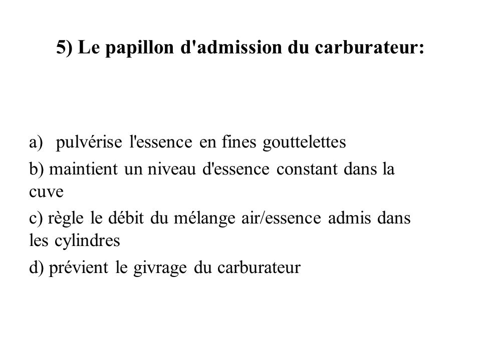 5) Le papillon d admission du carburateur: