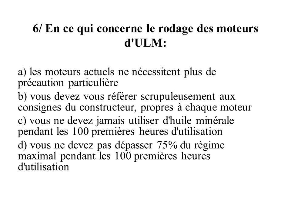 6/ En ce qui concerne le rodage des moteurs d ULM: