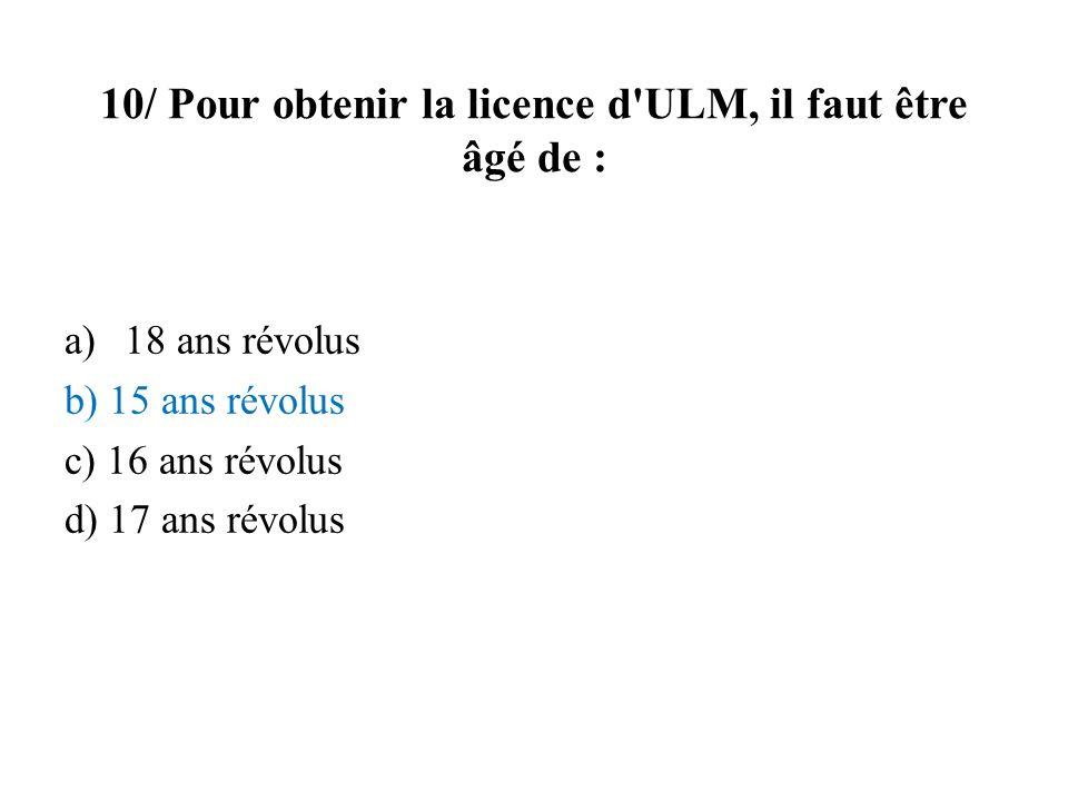 10/ Pour obtenir la licence d ULM, il faut être âgé de :