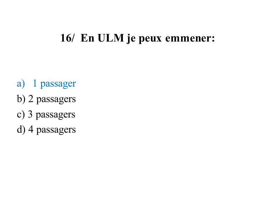 16/ En ULM je peux emmener: