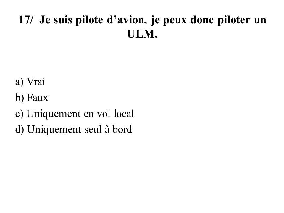 17/ Je suis pilote d'avion, je peux donc piloter un ULM.