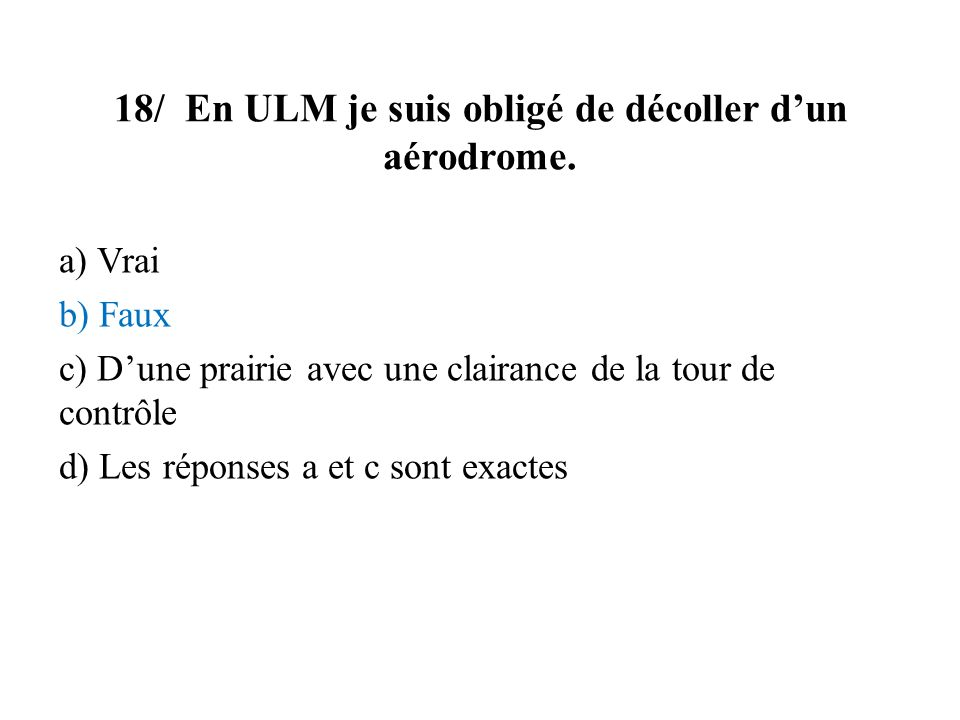 18/ En ULM je suis obligé de décoller d'un aérodrome.