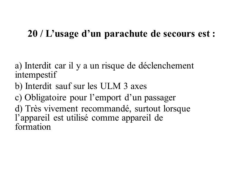 20 / L'usage d'un parachute de secours est :