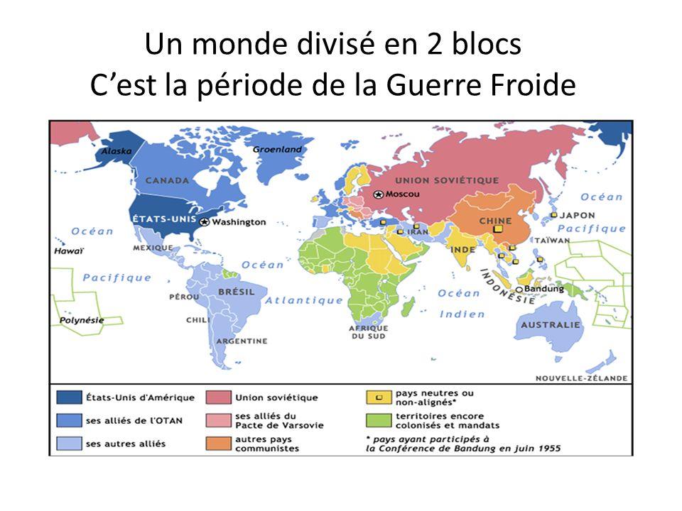Un monde divisé en 2 blocs C'est la période de la Guerre Froide