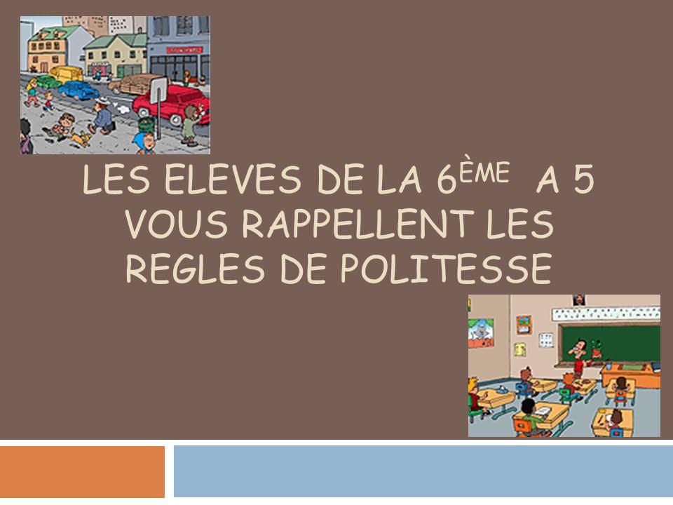 LES ELEVES DE LA 6ème A 5 VOUS RAPPELLENT LES REGLES DE POLITESSE