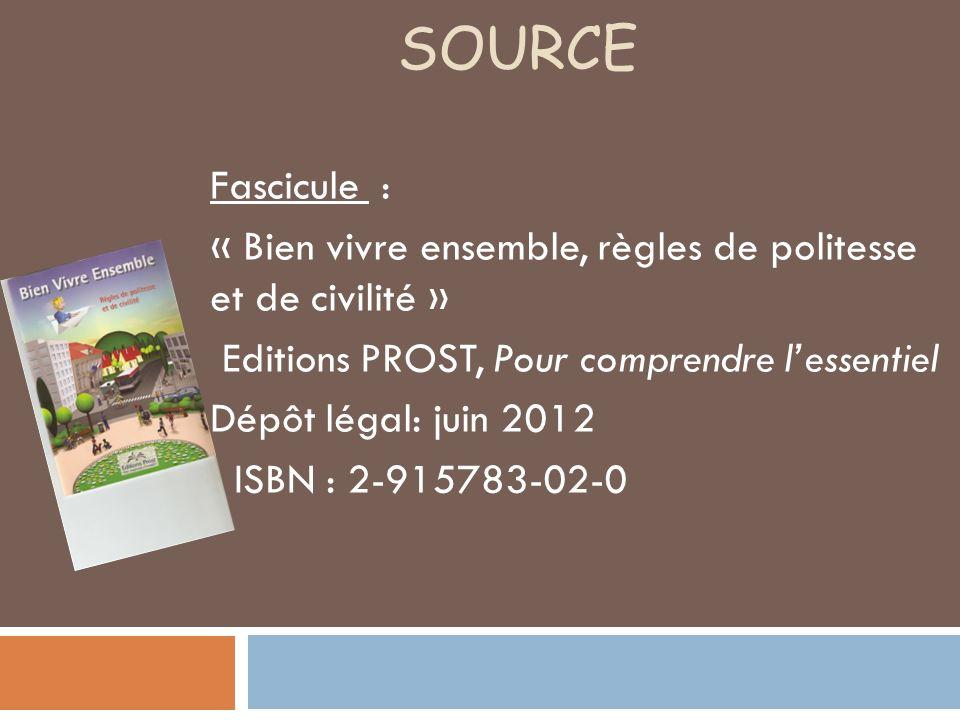 SOURCE Fascicule : « Bien vivre ensemble, règles de politesse et de civilité » Editions PROST, Pour comprendre l'essentiel.