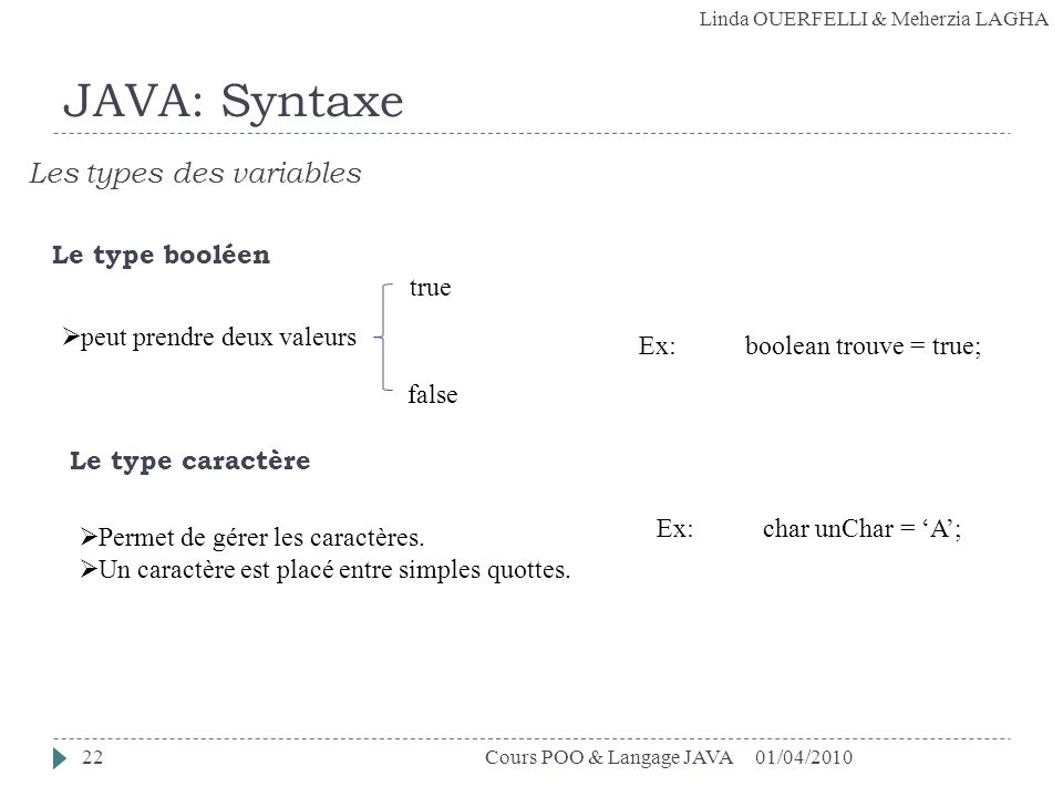 JAVA: Syntaxe Les types des variables Le type booléen true